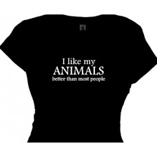I like my ANIMALS better than most people - Pet Lover T Shirt